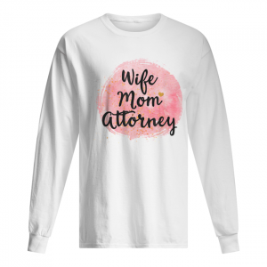 Wife Mom Attorney Funny Mother's Day Gift For Mama  Long Sleeved T-shirt